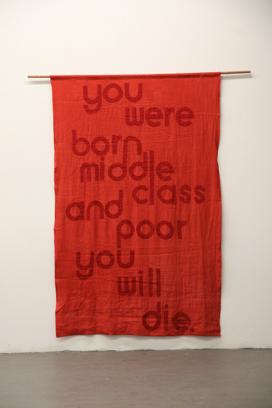 My Barbarian You Were Born Middle Class and Poor You Will Die, 2008, Linen banner on wood dowel, 84 1/2 x 54 1/2 inches