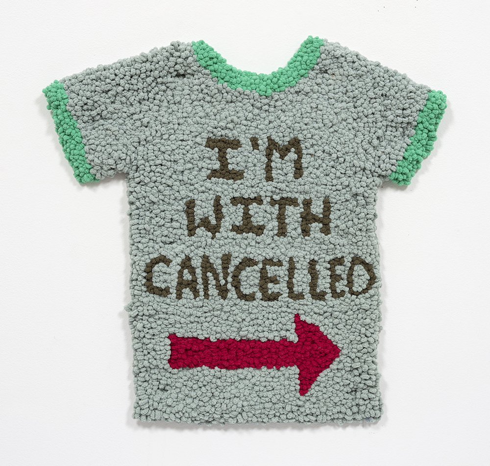 "Hannah Epstein. My ""I'm With Cancelled"" Shirt, 2020. Acrylic, cotton, burlap and shirt, 23 x 24 inches (58.4 x 61 cm)"